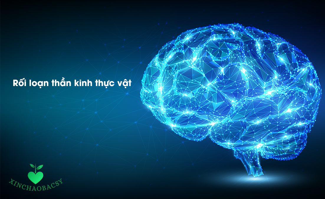 Rối loạn thần kinh thực vật – Đừng đợi bệnh nặng mới lo chữa trị